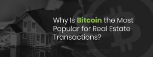 Why Use Bitcoin For Real Estate Transactions?