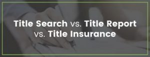 Title Search vs. Title Report vs. Title Insurance | Title Partners of South Florida