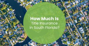 How Much Is Title Insurance in South Florida