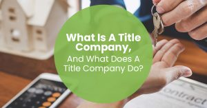 What Is A Title Company And What Does A Title Company Do